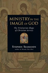 Ministry in the Image of God: The Trinitarian Shape of Christian Service - PDF Download [Download]