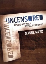 UNCENSORED: Finding God When He Feels Far Away