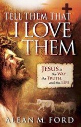 Tell Them That I Love Them: Jesus Is the Way, the Truth and the Life! - eBook