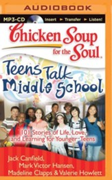 Chicken Soup for the Soul: Teens Talk Middle School: 101 Stories of Life, Love, and Learning for Younger Teens - unabridged audiobook on CD