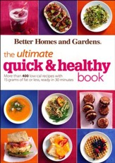 Better Homes and Gardens The Ultimate Quick & Healthy Book: 400 low-cal recipes ready in 30 minutes