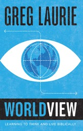 Worldview: Learning to Think and Live Biblically - eBook