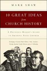 10 Great Ideas from Church History: A Decision-Maker's Guide to Shaping Your Church - PDF Download [Download]