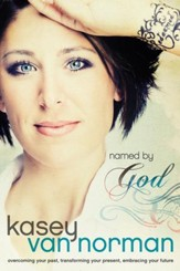 Named by God: Overcoming Your Past, Transforming Your Present, Embracing Your Future - eBook
