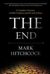The End: A Complete Overview of Bible Prophecy and the End of Days - eBook