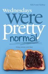 Wednesdays were Pretty Normal: A Boy, Cancer, And God - eBook