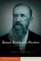 James Robinson Graves: Staking the Boundaries of Baptist Identity - eBook
