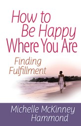How to Be Happy Where You Are: Finding Fulfillment - eBook