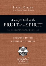 A Deeper Look at the Fruit of the Spirit: Growing in the Likeness of Christ - PDF Download [Download]
