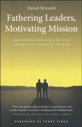 Fathering Leaders, Motivating Mission: Restoring the Role of the Apostle in Today's Church