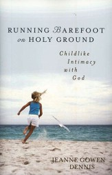 Running Barefoot on Holy Ground: Childlike Intimacy with God