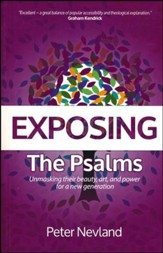 Exposing the Psalms: Unmasking Their Beauty, Art and Power for a New Generation