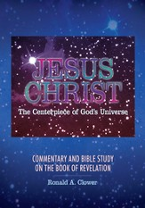 Jesus Christ The Centerpiece of God's Universe: Commentary and Bible Study on the Book of Revelation - eBook