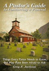 A Pastor's Guide to Conducting a Funeral: Things Every Pastor Needs to Know, But May Have Been Afraid to Ask - eBook