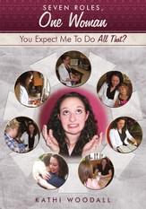 Seven Roles, One Woman: You Expect Me To Do All That? - eBook