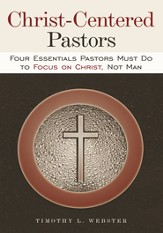 Christ-Centered Pastors: Four Essentials Pastors Must DoTo Focus On Christ, Not Man - eBook