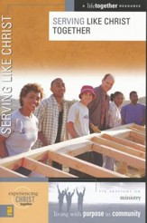 Serving Like Christ Together: Ministry, A LifeTogether Resource