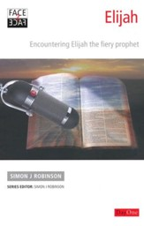 Face2face Elijah: Encountering Elijah the Fiery Prophet