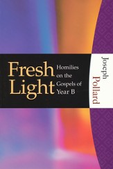 Fresh Light: Homilies on the Gospels of Year B