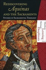 Rediscovering Aquinas and the Sacraments: Studies in Sacramental Theology
