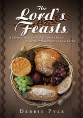 The Lord's Feasts: A Study of How the Old Testament Feasts Find Their Fulfillment in Jesus Christ - eBook