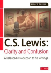 C.S. Lewis: Clarity and Confusion--A Balanced Introduction to His Writings