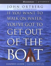 If You Want to Walk on Water, You've Got to Get Out  of the Boat, Leader's Guide