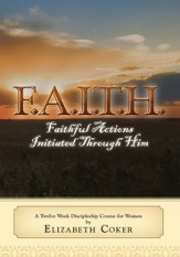 F.A.I.T.H.: Faithful Actions Initiated Th rough Him: A Twelve Week Discipleship Course For Women - eBook
