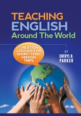 TEACHING ENGLISH Around the World: Creation Lessons for Short-Term Mission Trips - eBook