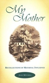 My Mother: Recollections of Maternal Influence