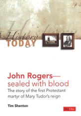 John Rogers-Sealed with Blood: The Story of The First Protestant Martyr of Mary Tudor's Reign