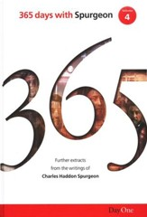 365 Days with C H Spurgeon Volume 4: A Further Collection of Daily Readings from Sermons Preached by Charles Spurgeon from His Metropolitan Tabernacle Pulpit