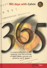 365 Days With Calvin: A Unique Collection of 365 Readings From The Writings of John Calvin