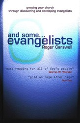 And Some . . . Evangelists: Growing Your Church Through Discovering and Developing Evangelists