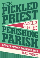 THE PICKLED PRIEST AND THE PERISHING PARISH: Boomer Pastors Bouncing Back - eBook