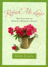 Refresh Me, Lord! Meditations to Renew a Woman's Spirit