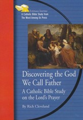 Discovering the God We Call Father: A Catholic Bible Study on the Lord's Prayer