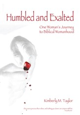 Humbled and Exalted: One Woman's Journey to Biblical Womanhood - eBook