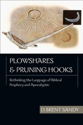 Plowshares & Pruning Hooks: Rethinking the Language of Biblical Prophecy and Apocalyptic - PDF Download [Download]