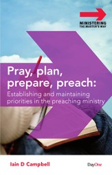 Pray, Plan, Prepare, Preach: Establish and Maintaining Priorities in The Ministry
