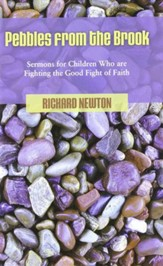 Pebbles from the Brook: Sermons for Children Who are Fighting the Good Fight of Faith
