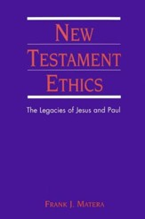 New Testament Ethics: The Legacies of Jesus and Paul