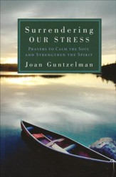Surrendering Our Stress: Prayers to Calm the Soul and Strengthen the Spirit