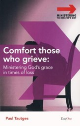 Comfort For Those Who Grieve: Ministering God's Grace in Times of Loss