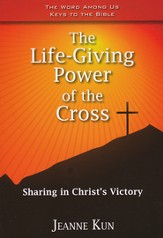 The Life-Giving Power of the Cross: Sharing in Christ's Victory