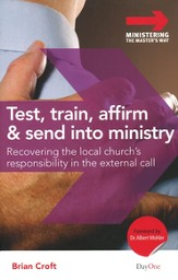 Test, Train, Affirm & Send into Ministry: Recovering   the Local Church's Responsibility to the External Call