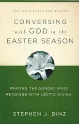 Conversing with God in the Easter Season: Praying the Sunday Mass Readings with Lectio Divina