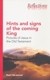 Hints and Signs of the Coming King: Pictures of Jesus in the Old Testament
