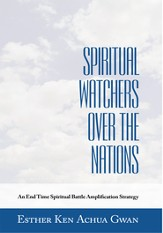 Spiritual Watchers Over the Nations: An End Time Spiritual Battle Amplification Strategy - eBook