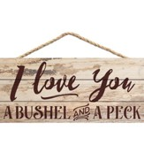 I Love You A Bushel and A Peck, Hanging Sign